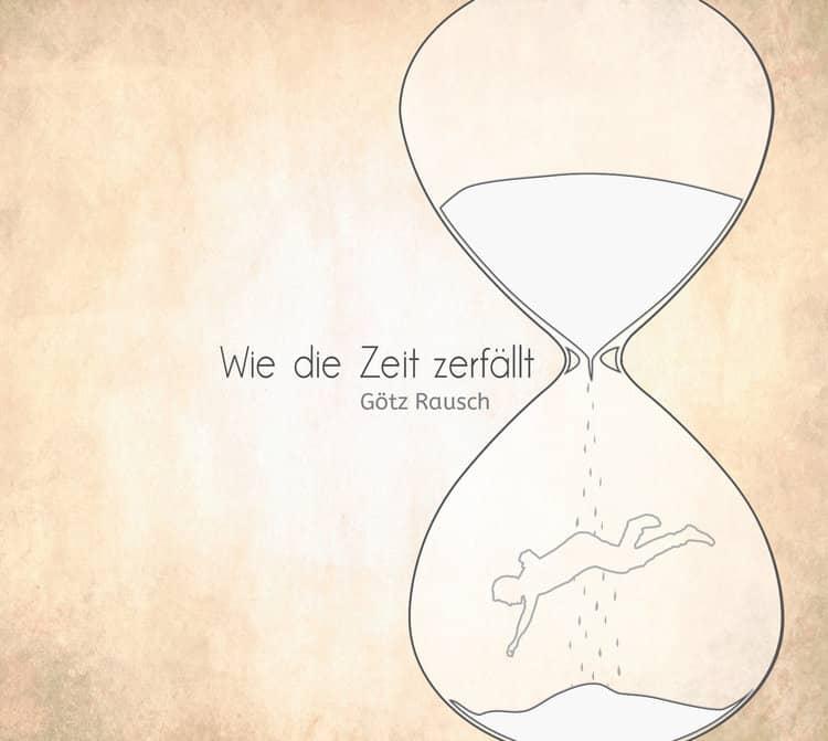 """Albumcover """"Wie die Zeit zerfällt"""", Götz Rausch"""""""